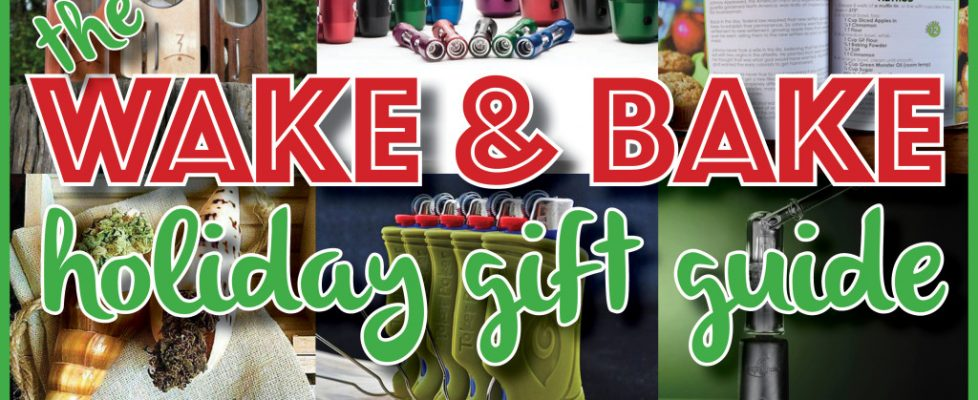 The Wake & Bake Holiday Gift Guide 2015